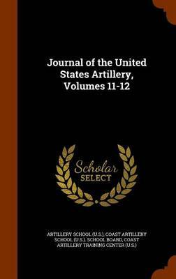 Journal of the United States Artillery, Volumes 11-12