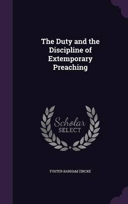 The Duty and the Discipline of Extemporary Preaching by Foster Barham Zincke image