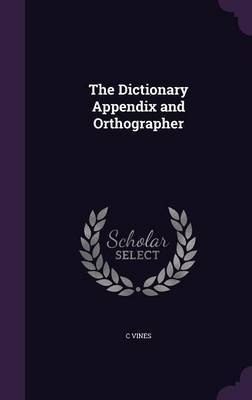The Dictionary Appendix and Orthographer by C Vines