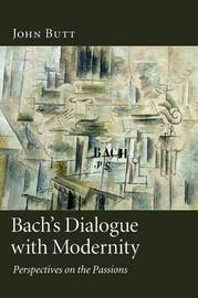 Bach's Dialogue with Modernity by John Butt image