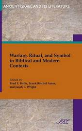Warfare, Ritual, and Symbol in Biblical and Modern Contexts by Brad Kelle