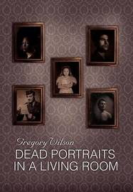 Dead Portraits in a Living Room by Gregory Wilson
