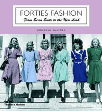 Forties Fashion: From Siren Suits to the New Look by Jonathan Walford