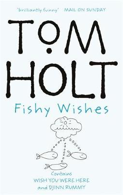 Fishy Wishes: Omnibus 7 by Tom Holt