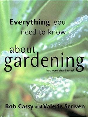 Everything You Need to Know About Gardening But Were Afraid to Ask by Rob Cassy