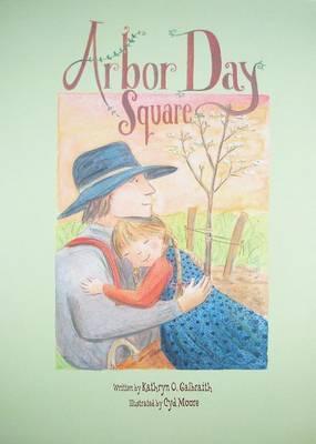 Arbor Day Square by Kathryn O. Galbraith
