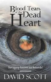 Blood Tears of the Dead Heart by David Scott