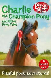 Charlie the Champion Pony and Other Pony Tales by Jenny Dale