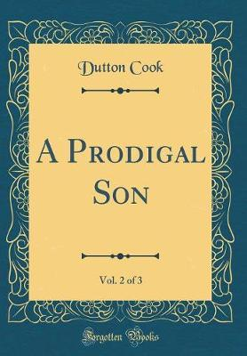 A Prodigal Son, Vol. 2 of 3 (Classic Reprint) by Dutton Cook image