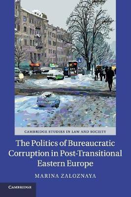 The Politics of Bureaucratic Corruption in Post-Transitional Eastern Europe by Marina Zaloznaya