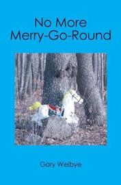 No More Merry-Go-Round by Gary Weibye