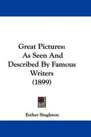 Great Pictures: As Seen and Described by Famous Writers (1899) by Esther Singleton image