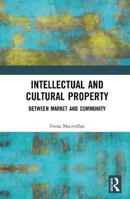 Intellectual and Cultural Property by Fiona Macmillan