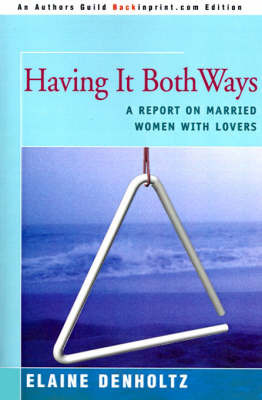 Having It Both Ways: A Report on Married Women with Lovers by Elaine Grudin Denholtz image
