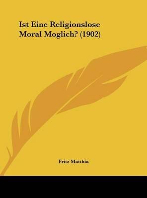 Ist Eine Religionslose Moral Moglich? (1902) by Fritz Matthia image