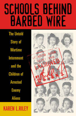 Schools behind Barbed Wire by Karen L. Riley