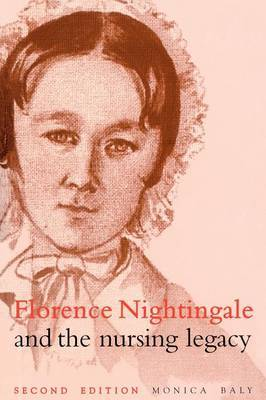 Florence Nightingale and the Nursing Legacy 2E by Monica E. Baly