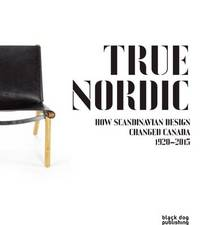 True Nordic: L'Influence Du Design Scandinave Au Canada by George Baird (Victoria University of Wellington, New Zealand)