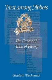 First Among Abbots by Elizabeth Dachowski