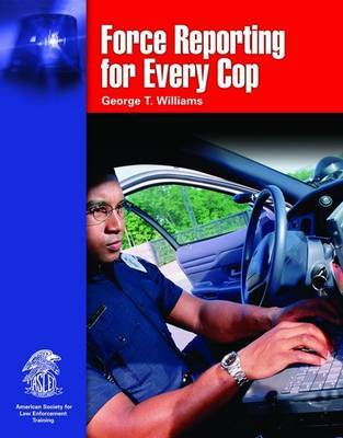 Force Reporting for Every Cop by George T Williams