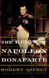 The Reign Of Napoleon Bonaparte by Robert B Asprey image