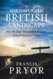 The Making of the British Landscape: How We Have Transformed the Land, from Prehistory to Today by Francis Pryor image