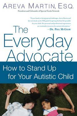The Everyday Advocate: Standing Up for Your Child with Autism by Areva Martin