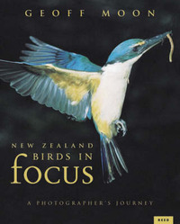New Zealand Birds in Focus: A Photographer's Journey by Geoff Moon