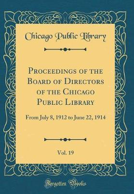 Proceedings of the Board of Directors of the Chicago Public Library, Vol. 19 by Chicago Public Library