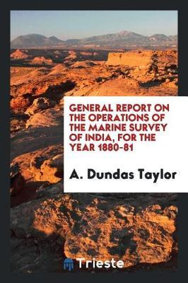 General Report on the Operations of the Marine Survey of India, for the Year 1880-81 by A Dundas Taylor image