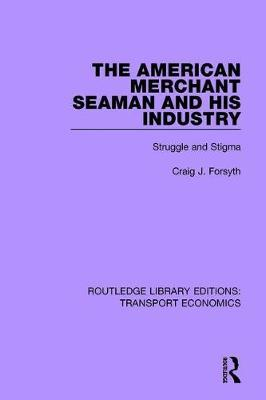 The American Merchant Seaman and His Industry by Craig J Forsyth image
