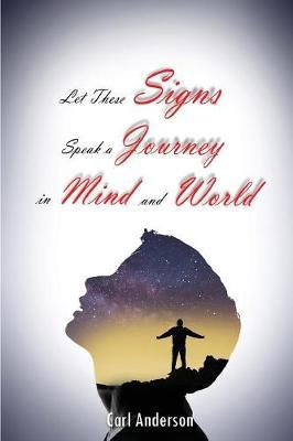 Let These Signs Speak a Journey in Mind and World by Carl Anderson image