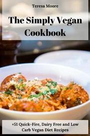 The Simply Vegan Cookbook by Teresa Moore