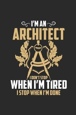 I'm An Architect I Don't Stop When I'm Tired by Architect Publishing