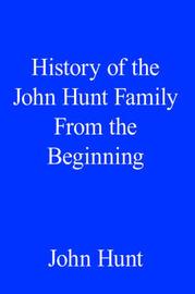 History of the John Hunt Family From the Beginning by John Hunt