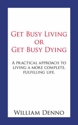 Get Busy Living or Get Busy Dying by William Denno image