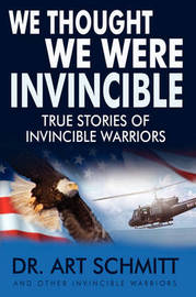 We Thought We Were Invincible by Dr. Art F Schmitt