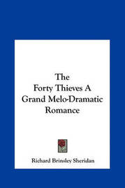 The Forty Thieves a Grand Melo-Dramatic Romance by Richard Brinsley Sheridan image