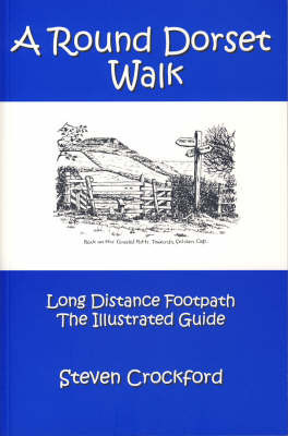 A Round Dorset Walk: Long Distance Footpath, the Illustrated Guide by Steven Crockford