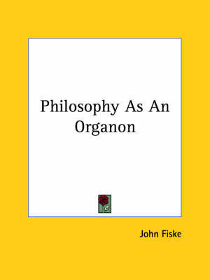 Philosophy as an Organon by John Fiske