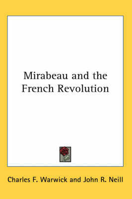 Mirabeau and the French Revolution by Charles F. Warwick