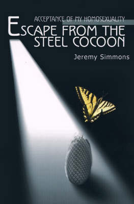 Escape from the Steel Cocoon: Accepting My Homosexuality by Jeremy Simmons