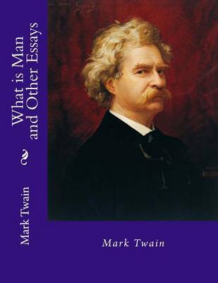 an analysis of what is man an essay by mark twain Mark twain is most commonly known as an author satirical influence of mark twain english literature essay print reference this and the man.