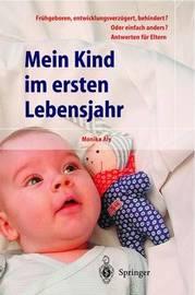 Mein Kind Im Ersten Lebensjahr: Fruhgeboren, Entwicklungsverzogert, Behindert? Oder Einfach Anders? Antworten Fur Eltern by Monika Aly