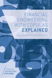 Financial Engineering with Copulas Explained by Jan-Frederik Mai