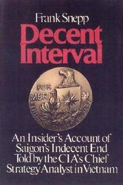 Decent Interval-An Insider'S Account Of Saigon'S Indecent End Told By The Cia' Chief Strate