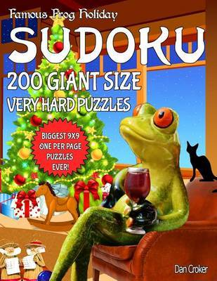 Famous Frog Holiday Sudoku 200 Giant Size Very Hard Puzzles, the Biggest 9 X 9 One Per Page Puzzles Ever! by Dan Croker image