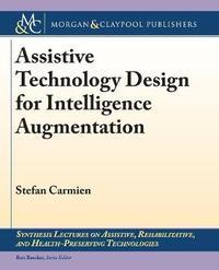 Assistive Technology Design for Intelligence Augmentation by Stefan Carmien