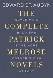 The Complete Patrick Melrose Novels by Edward St.Aubyn