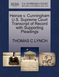 Heinze V. Cunningham U.S. Supreme Court Transcript of Record with Supporting Pleadings by Thomas C Lynch